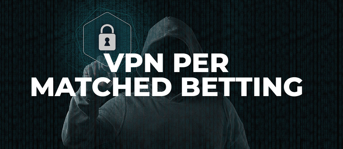 VPN per Matched Betting