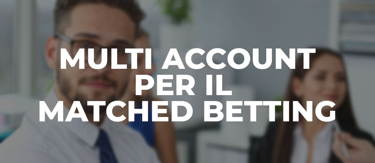 Multi Account per il Matched Betting